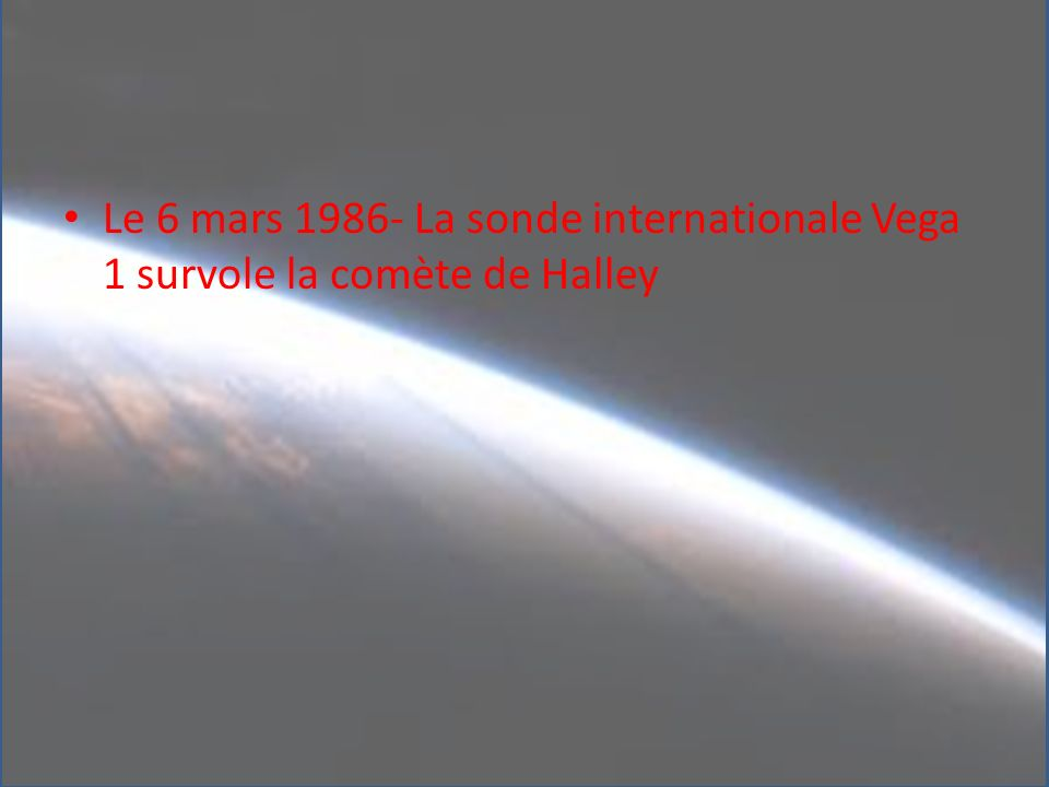 Le 6 mars 1986- La sonde internationale Vega 1 survole la comète de Halley