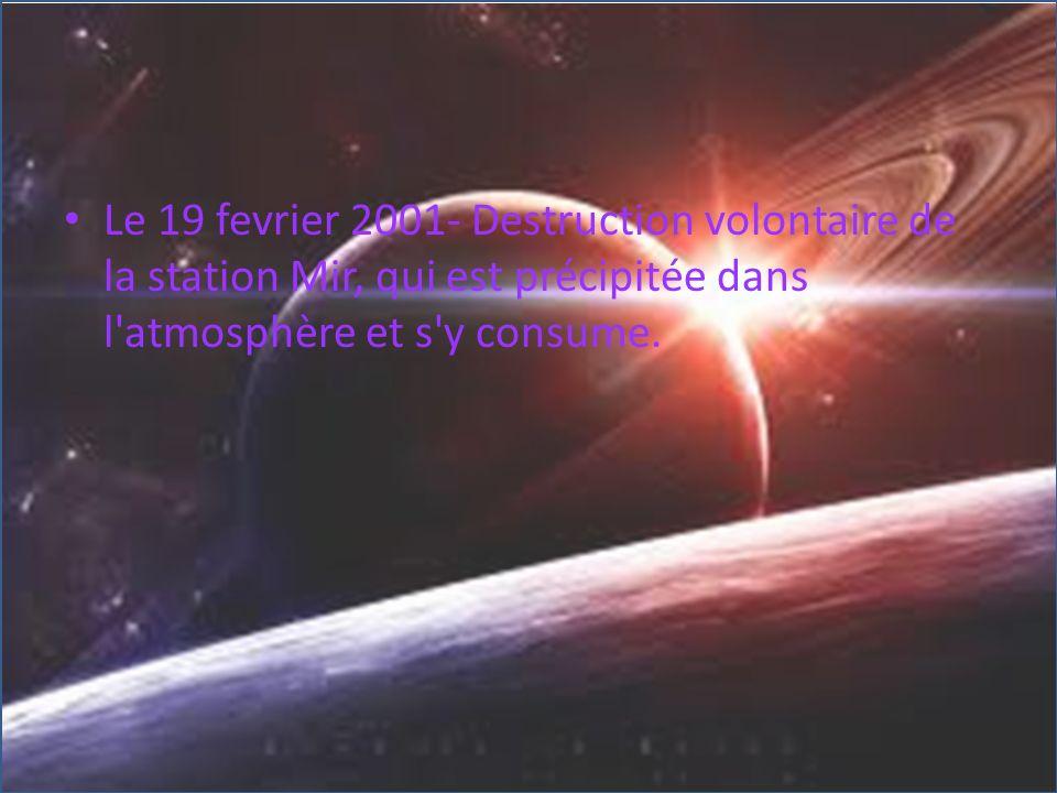 Le 19 fevrier 2001- Destruction volontaire de la station Mir, qui est précipitée dans l atmosphère et s y consume.