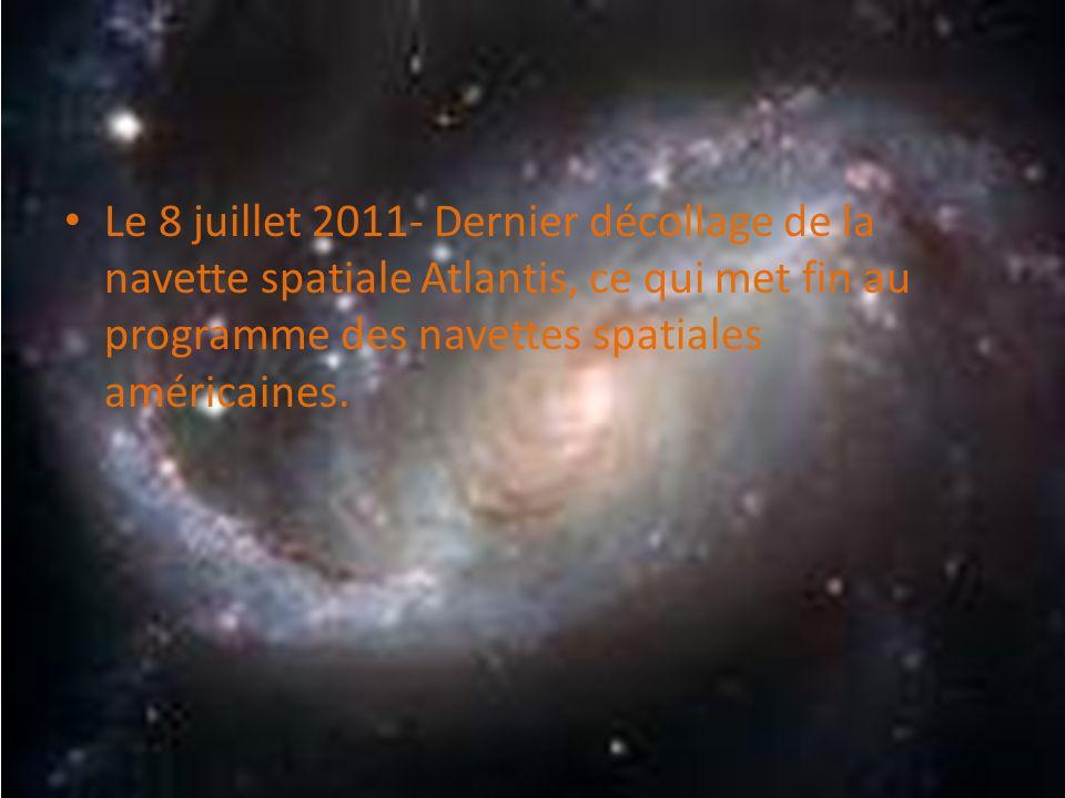 Le 8 juillet 2011- Dernier décollage de la navette spatiale Atlantis, ce qui met fin au programme des navettes spatiales américaines.