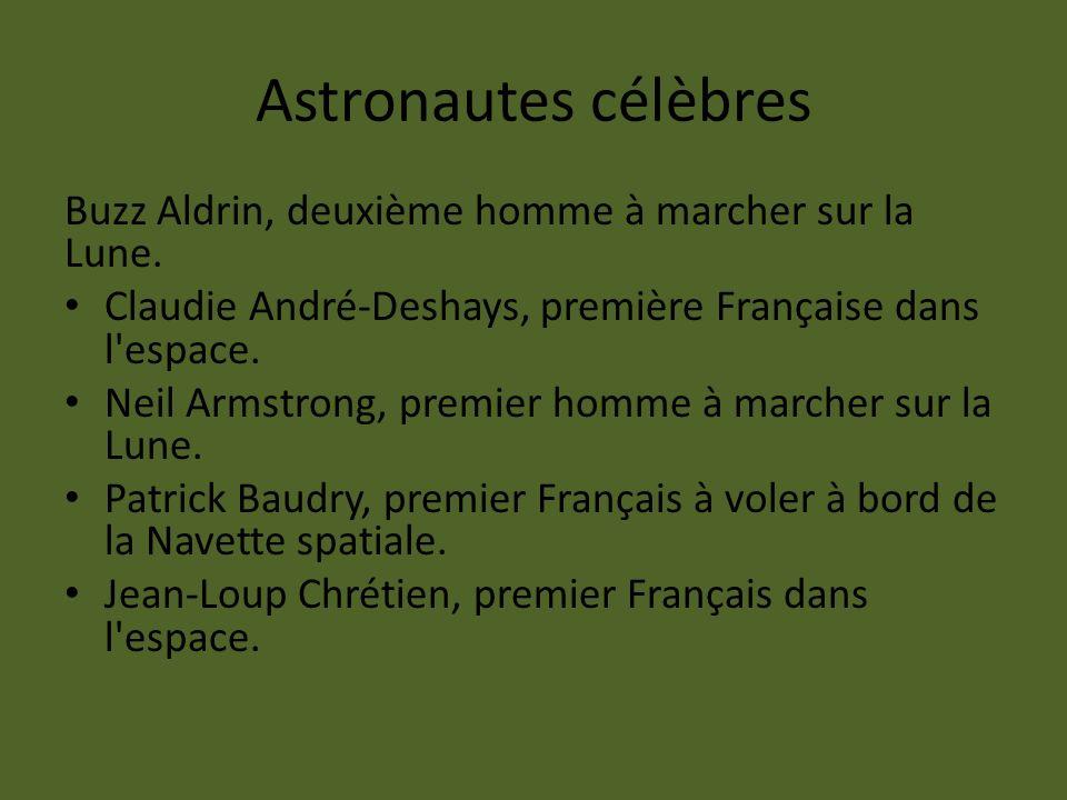 Astronautes célèbres Buzz Aldrin, deuxième homme à marcher sur la Lune. Claudie André-Deshays, première Française dans l espace.