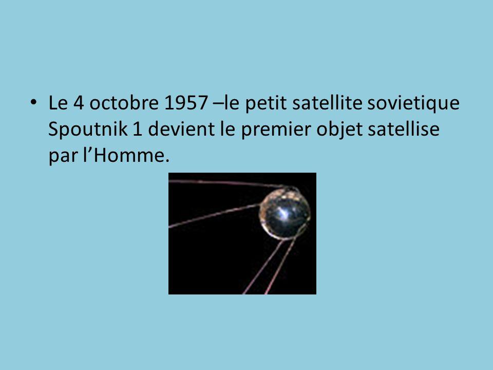 Le 4 octobre 1957 –le petit satellite sovietique Spoutnik 1 devient le premier objet satellise par l'Homme.