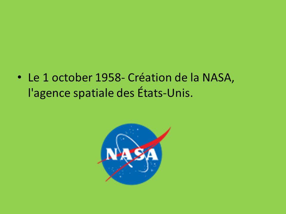 Le 1 october 1958- Création de la NASA, l agence spatiale des États-Unis.