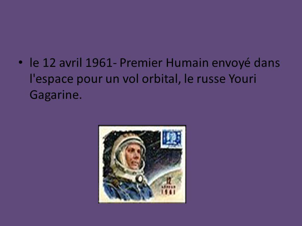 le 12 avril 1961- Premier Humain envoyé dans l espace pour un vol orbital, le russe Youri Gagarine.