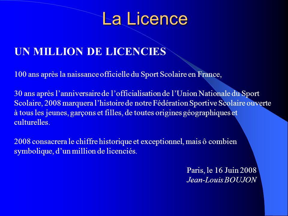 La Licence UN MILLION DE LICENCIES 100 ans après la naissance officielle du Sport Scolaire en France,