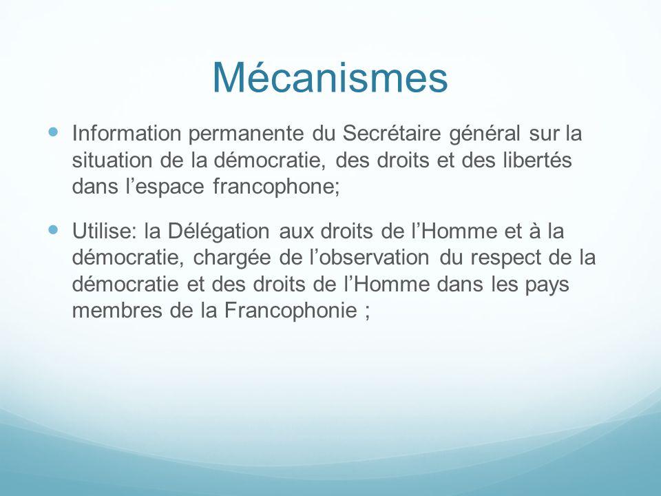 Mécanismes Information permanente du Secrétaire général sur la situation de la démocratie, des droits et des libertés dans l'espace francophone;