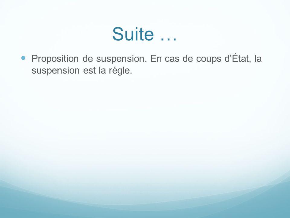 Suite … Proposition de suspension. En cas de coups d'État, la suspension est la règle.