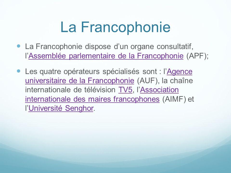 La Francophonie La Francophonie dispose d'un organe consultatif, l'Assemblée parlementaire de la Francophonie (APF);