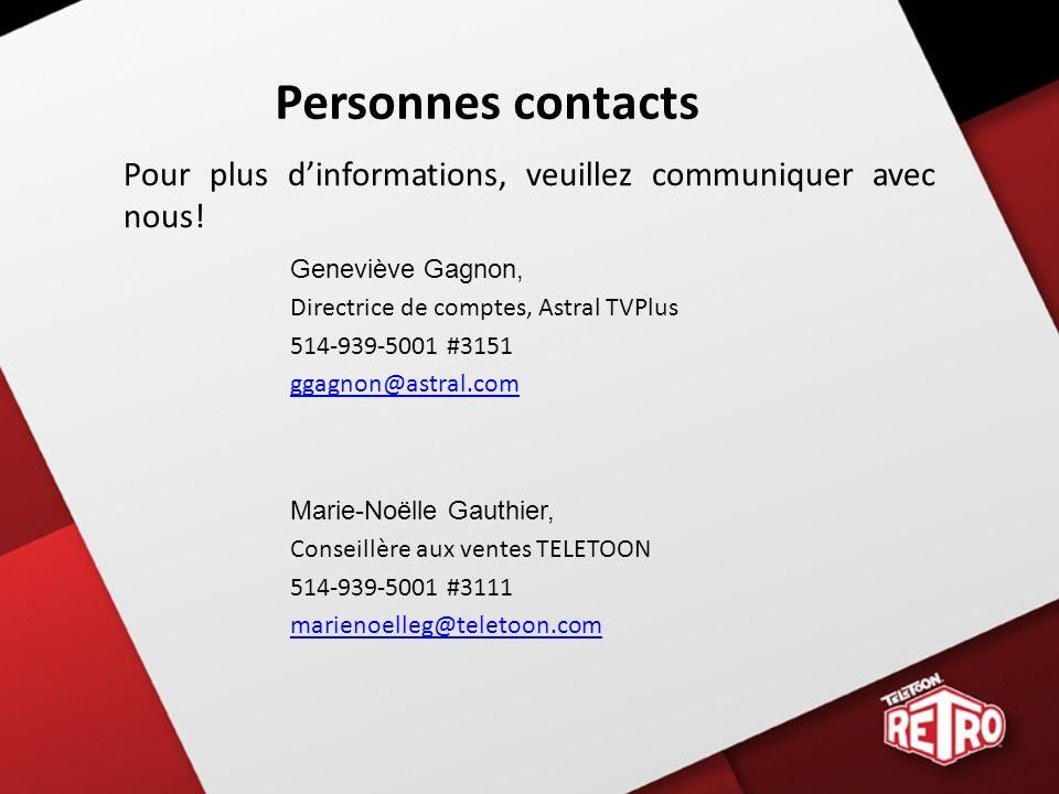 Personnes contacts Pour plus d'informations, veuillez communiquer avec nous! Geneviève Gagnon, Directrice de comptes, Astral TVPlus.