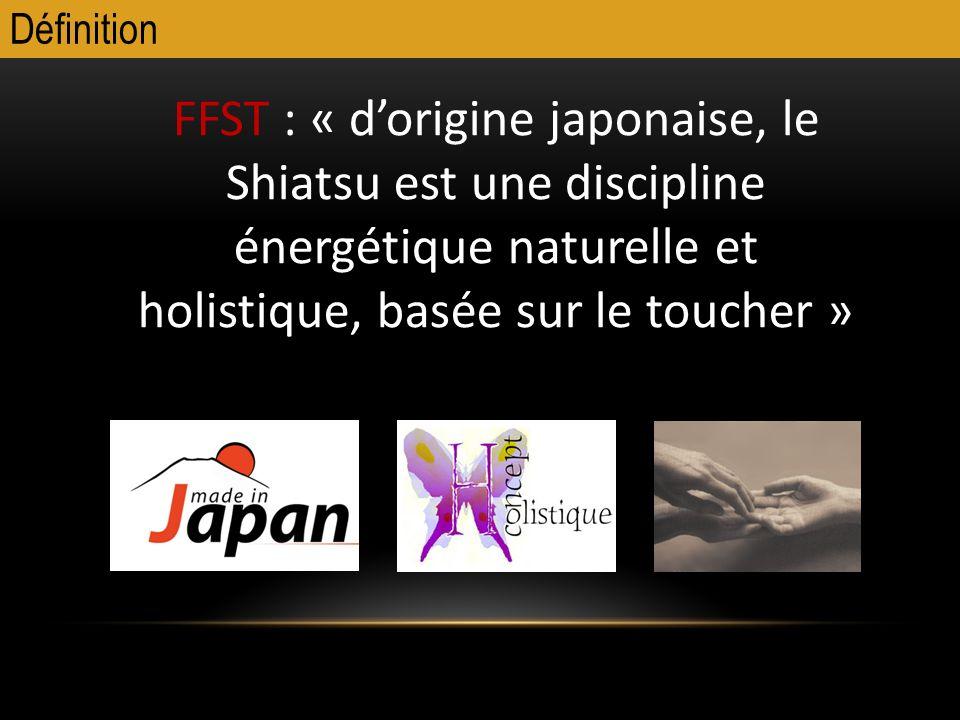 Définition FFST : « d'origine japonaise, le Shiatsu est une discipline énergétique naturelle et holistique, basée sur le toucher »