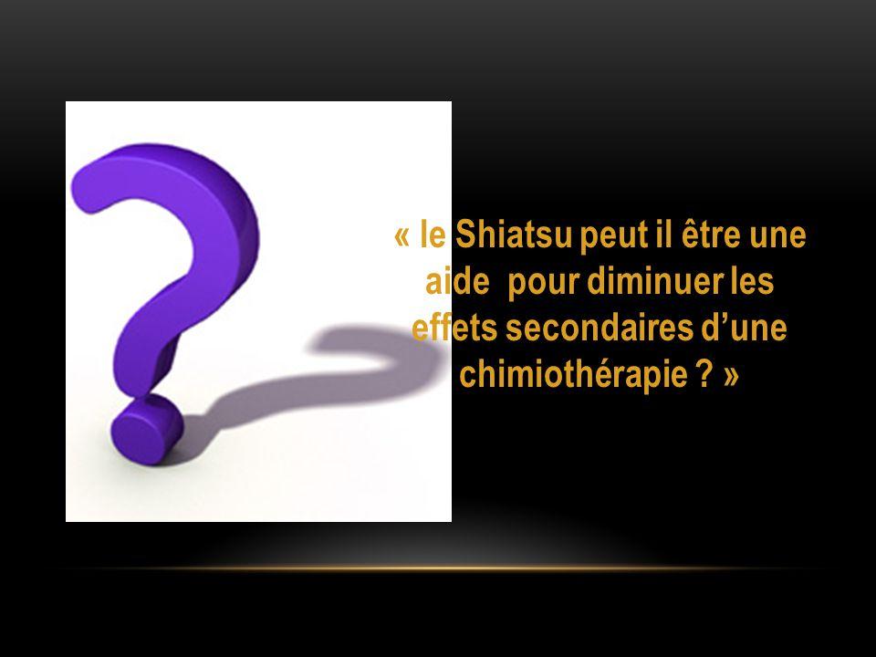 « le Shiatsu peut il être une aide pour diminuer les effets secondaires d'une chimiothérapie »