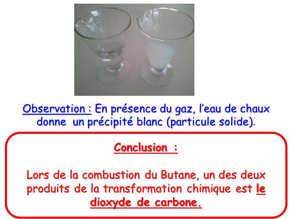 Observation : En présence du gaz, l'eau de chaux donne un précipité blanc (particule solide).
