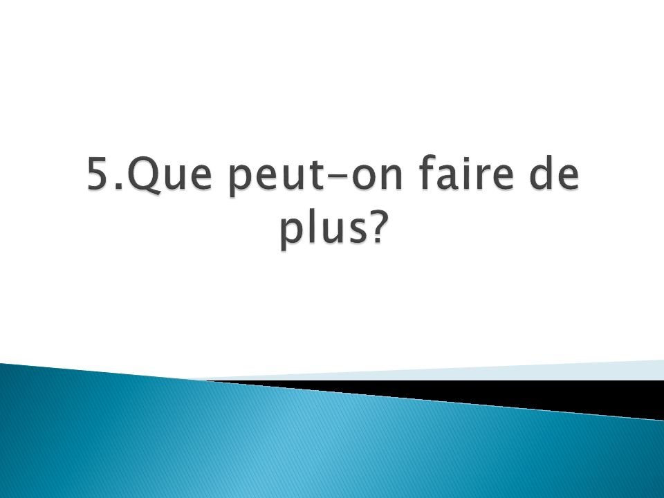 5.Que peut-on faire de plus