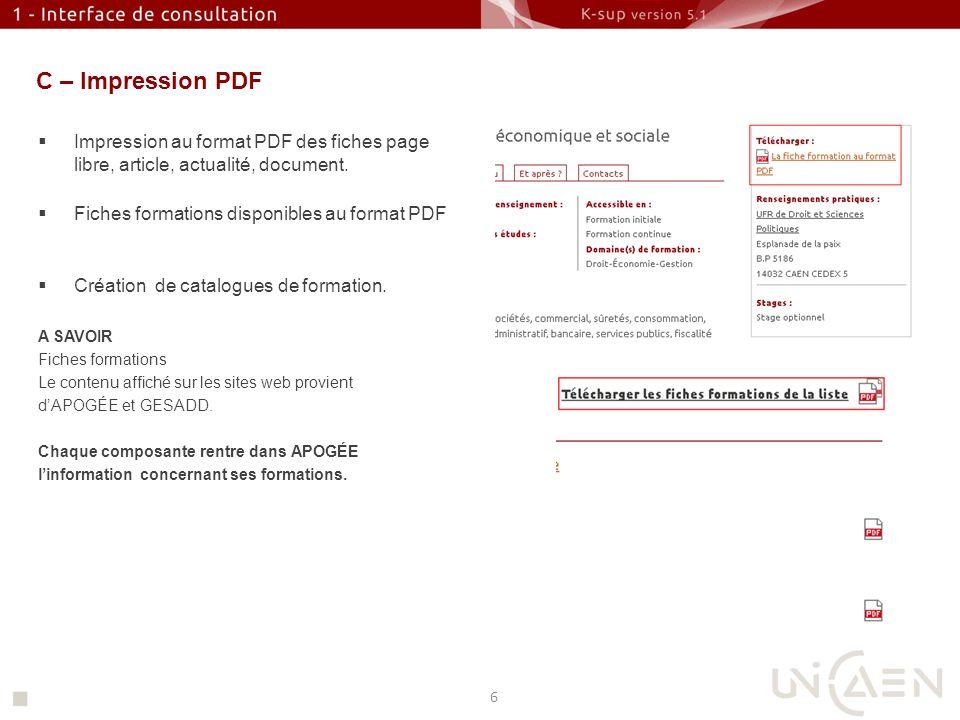 C – Impression PDF Impression au format PDF des fiches page libre, article, actualité, document. Fiches formations disponibles au format PDF.