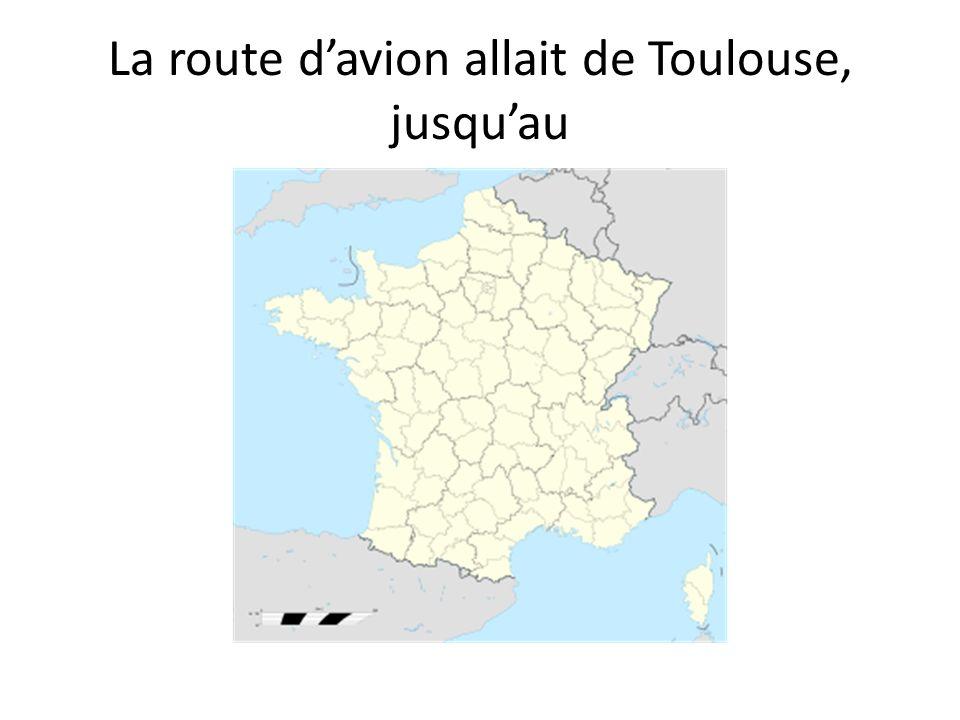 La route d'avion allait de Toulouse, jusqu'au