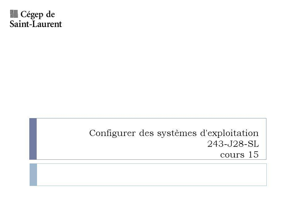 Configurer des systèmes d exploitation 243-J28-SL cours 15