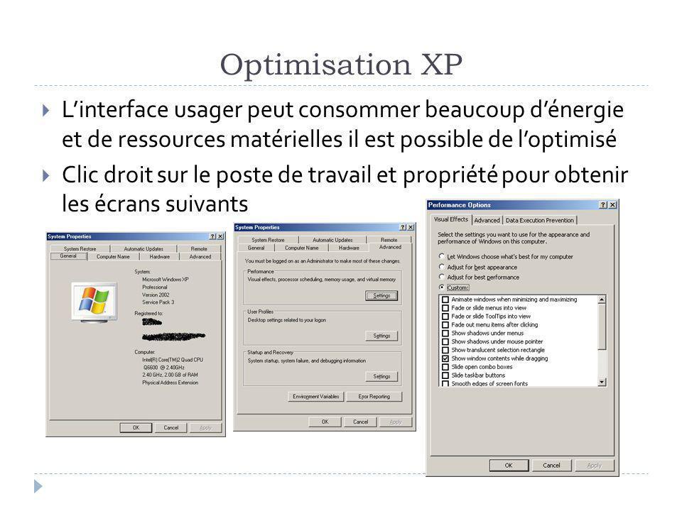 Optimisation XP L'interface usager peut consommer beaucoup d'énergie et de ressources matérielles il est possible de l'optimisé.
