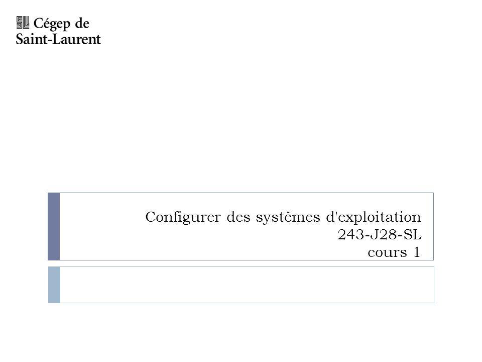 Configurer des systèmes d exploitation 243-J28-SL cours 1