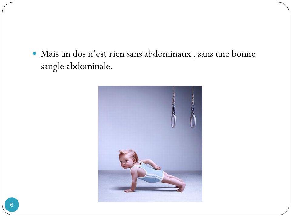 Mais un dos n'est rien sans abdominaux , sans une bonne sangle abdominale.