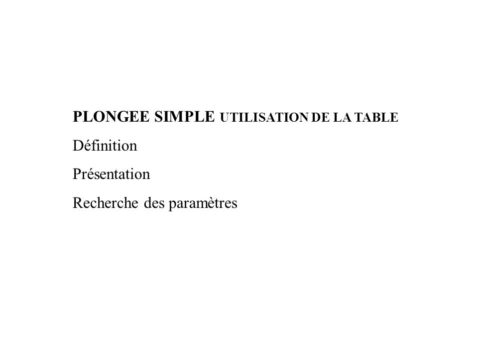 PLONGEE SIMPLE UTILISATION DE LA TABLE