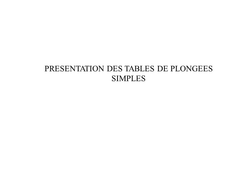 PRESENTATION DES TABLES DE PLONGEES SIMPLES