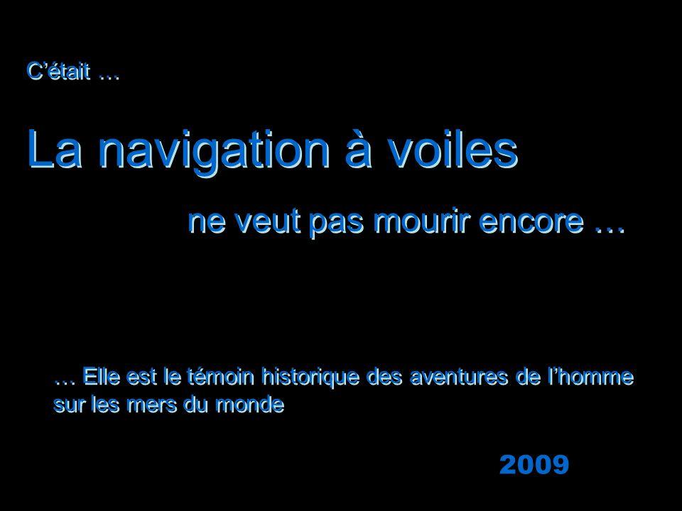 La navigation à voiles ne veut pas mourir encore … 2009 C'était …