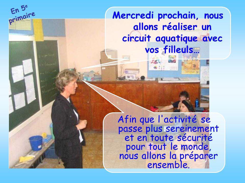 En 5e primaire Mercredi prochain, nous allons réaliser un circuit aquatique avec vos filleuls…