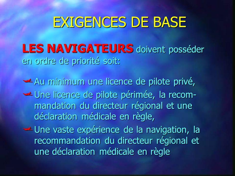 EXIGENCES DE BASE LES NAVIGATEURS doivent posséder en ordre de priorité soit: Au minimum une licence de pilote privé,