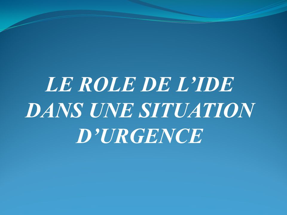 LE ROLE DE L'IDE DANS UNE SITUATION D'URGENCE
