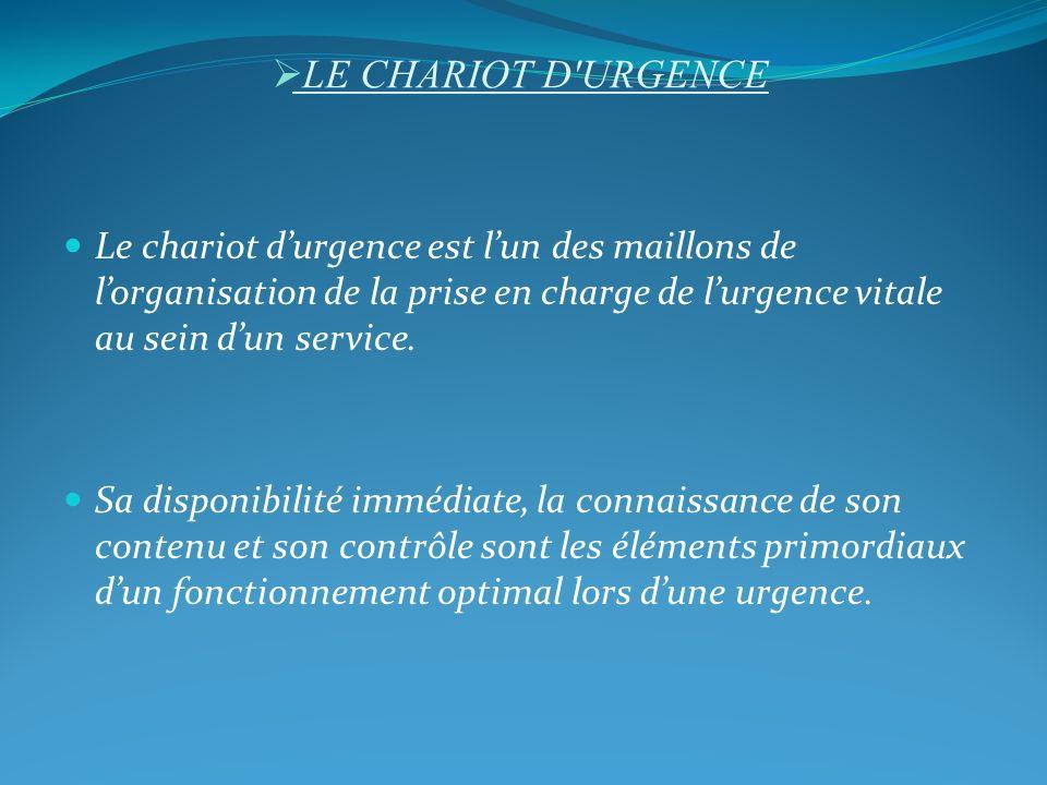 LE CHARIOT D URGENCE Le chariot d'urgence est l'un des maillons de l'organisation de la prise en charge de l'urgence vitale au sein d'un service.