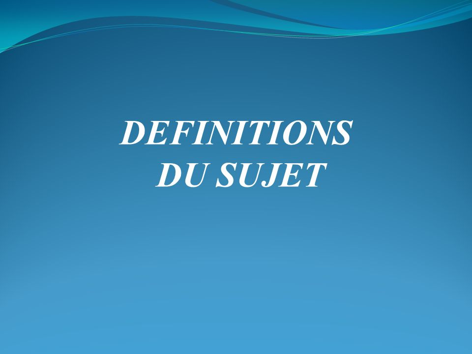 DEFINITIONS DU SUJET