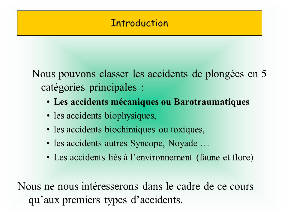 Introduction Nous pouvons classer les accidents de plongées en 5 catégories principales : Les accidents mécaniques ou Barotraumatiques.