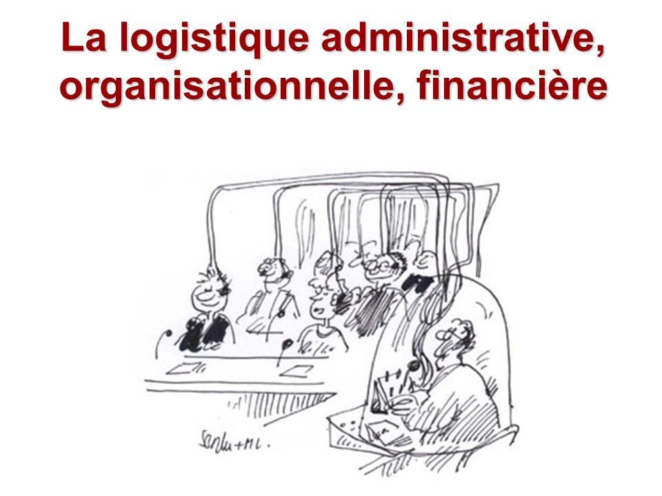 La logistique administrative, organisationnelle, financière