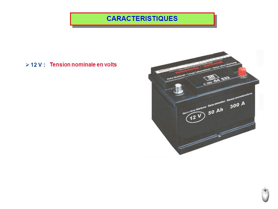 CARACTERISTIQUES 12 V : Tension nominale en volts