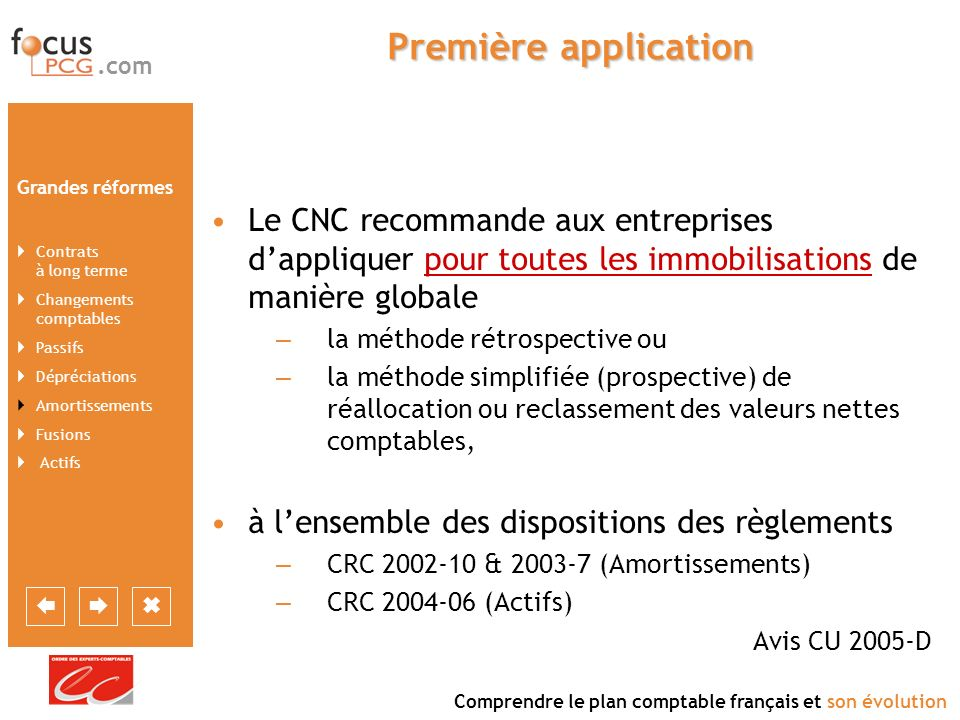 Première application Le CNC recommande aux entreprises d'appliquer pour toutes les immobilisations de manière globale.