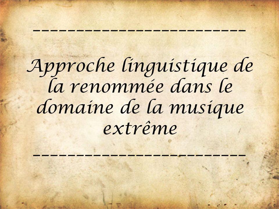 _________________________ Approche linguistique de la renommée dans le domaine de la musique extrême _________________________