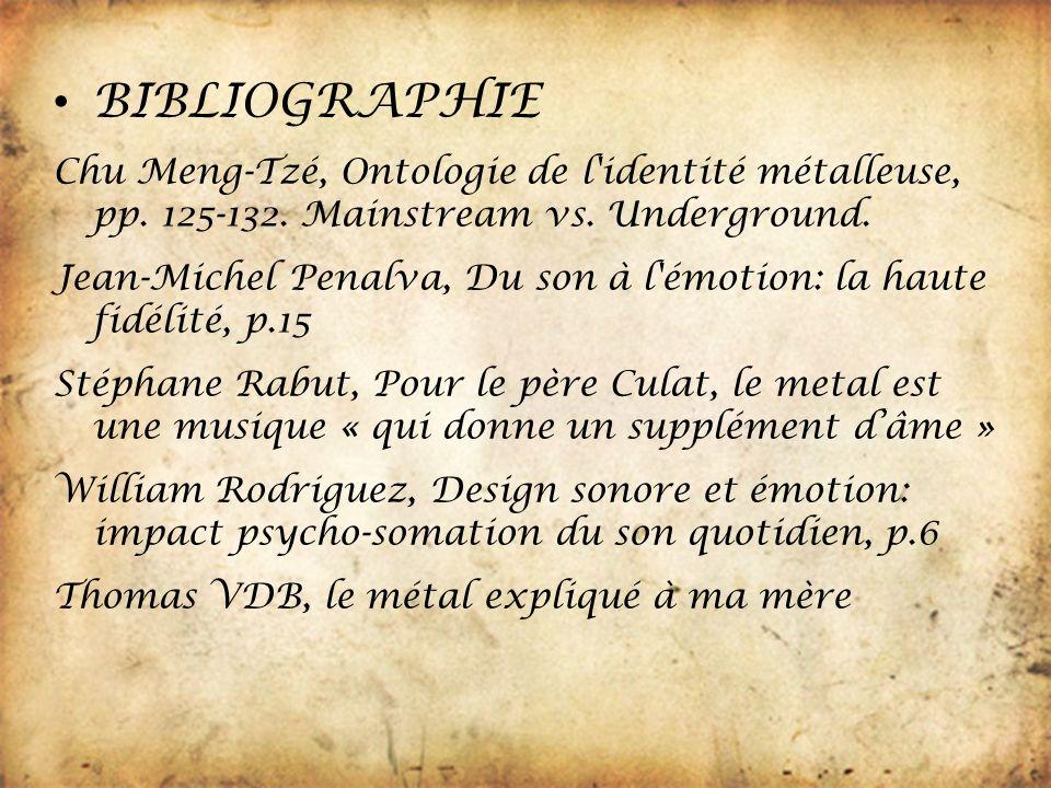 BIBLIOGRAPHIE Chu Meng-Tzé, Ontologie de l identité métalleuse, pp. 125-132. Mainstream vs. Underground.