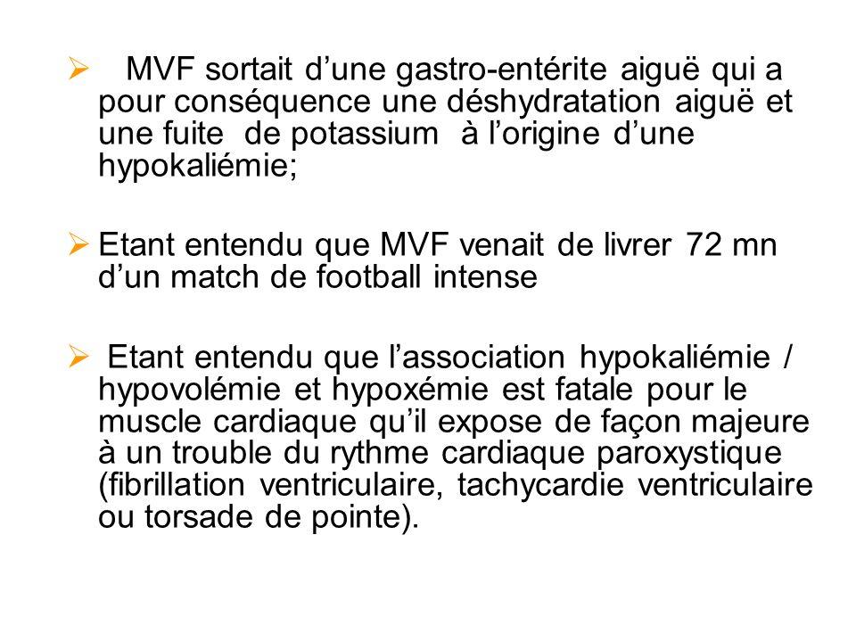 MVF sortait d'une gastro-entérite aiguë qui a pour conséquence une déshydratation aiguë et une fuite de potassium à l'origine d'une hypokaliémie;
