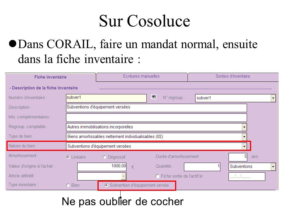 Sur Cosoluce Dans CORAIL, faire un mandat normal, ensuite dans la fiche inventaire : Ne pas oublier de cocher.