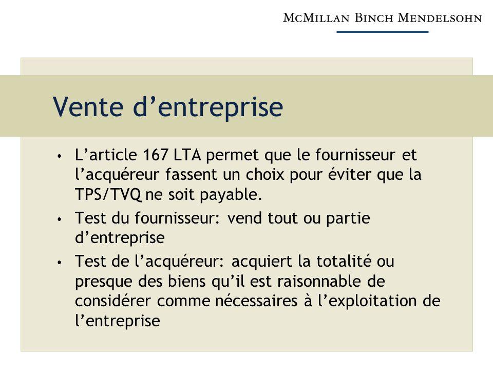 Vente d'entreprise L'article 167 LTA permet que le fournisseur et l'acquéreur fassent un choix pour éviter que la TPS/TVQ ne soit payable.