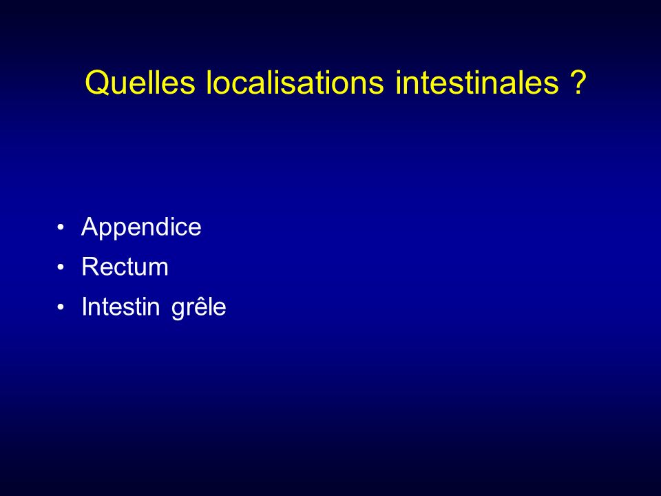 Quelles localisations intestinales