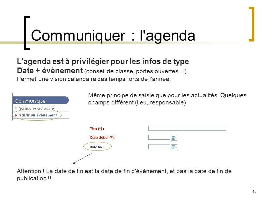 Communiquer : l agenda L agenda est à privilégier pour les infos de type. Date + évènement (conseil de classe, portes ouvertes…).