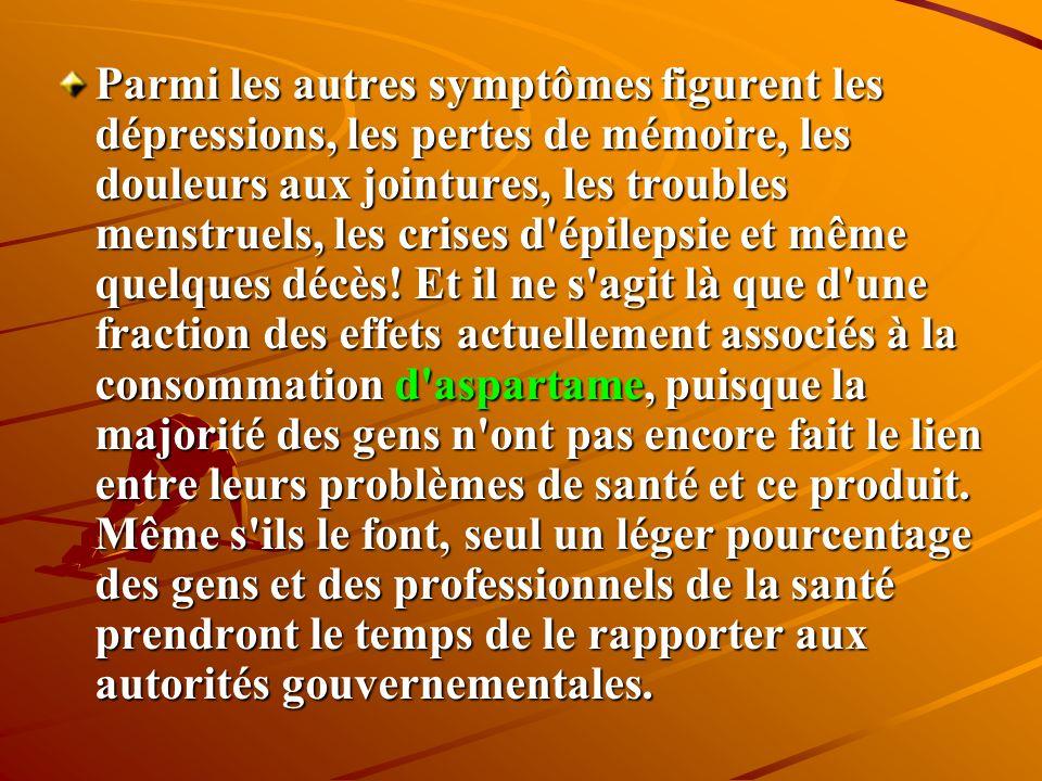 Parmi les autres symptômes figurent les dépressions, les pertes de mémoire, les douleurs aux jointures, les troubles menstruels, les crises d épilepsie et même quelques décès.