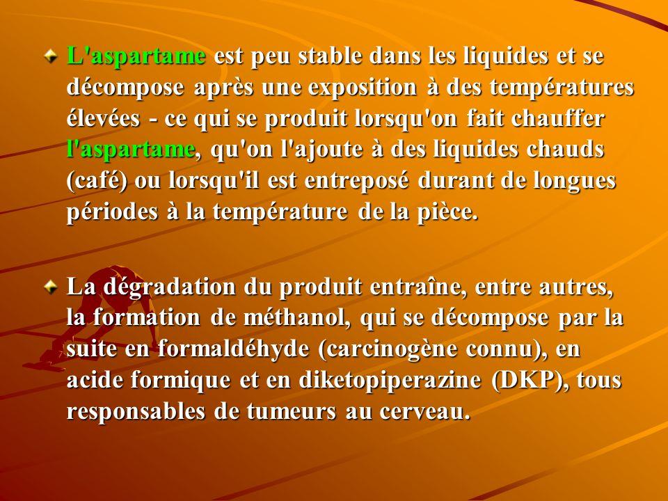 L aspartame est peu stable dans les liquides et se décompose après une exposition à des températures élevées - ce qui se produit lorsqu on fait chauffer l aspartame, qu on l ajoute à des liquides chauds (café) ou lorsqu il est entreposé durant de longues périodes à la température de la pièce.