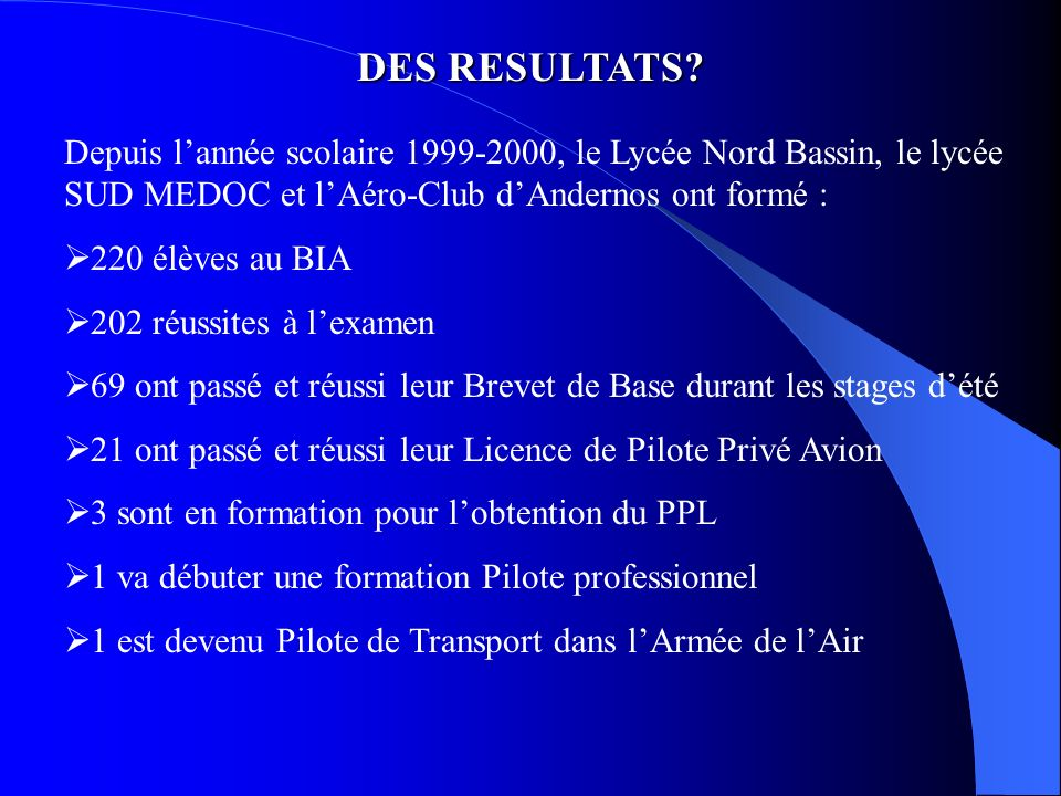 DES RESULTATS Depuis l'année scolaire 1999-2000, le Lycée Nord Bassin, le lycée SUD MEDOC et l'Aéro-Club d'Andernos ont formé :