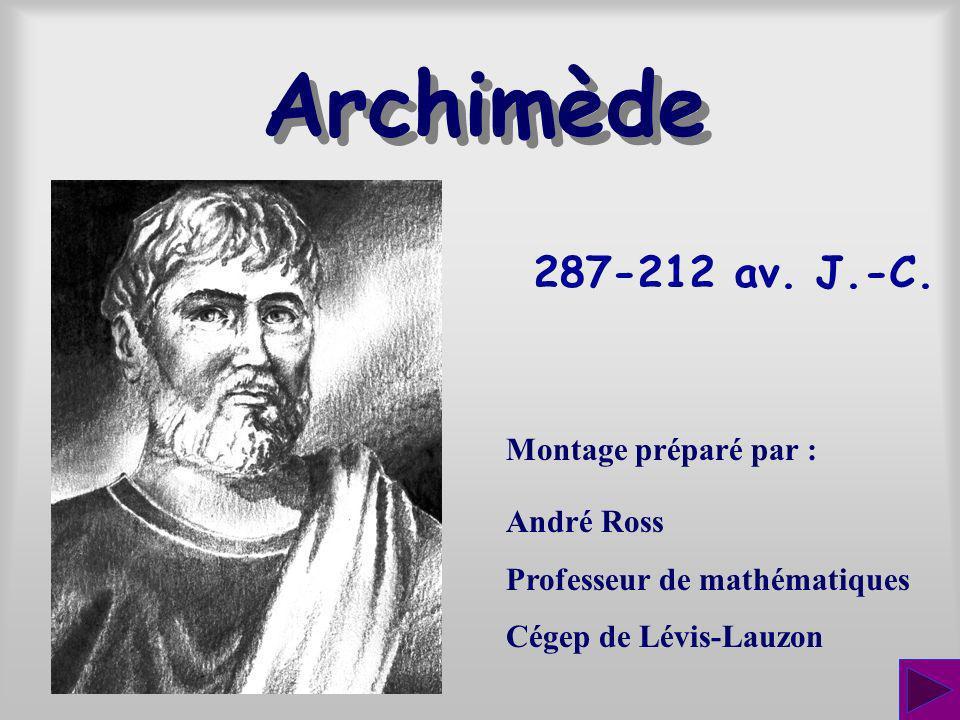 Archimède 287-212 av. J.-C. Montage préparé par : André Ross