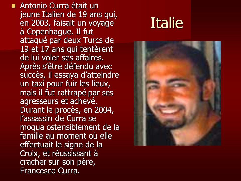 Antonio Curra était un jeune Italien de 19 ans qui, en 2003, faisait un voyage à Copenhague. Il fut attaqué par deux Turcs de 19 et 17 ans qui tentèrent de lui voler ses affaires. Après s'être défendu avec succès, il essaya d'atteindre un taxi pour fuir les lieux, mais il fut rattrapé par ses agresseurs et achevé. Durant le procès, en 2004, l'assassin de Curra se moqua ostensiblement de la famille au moment où elle effectuait le signe de la Croix, et réussissant à cracher sur son père, Francesco Curra.