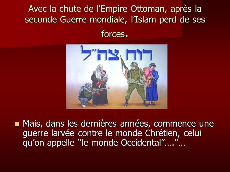 Avec la chute de l'Empire Ottoman, après la seconde Guerre mondiale, l'Islam perd de ses forces.