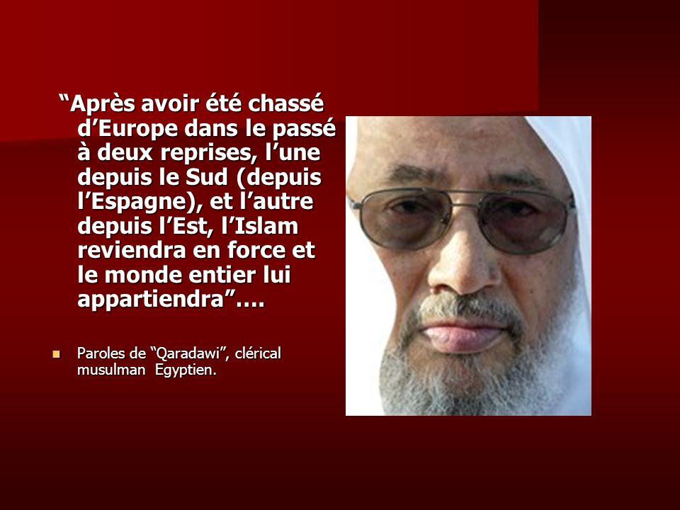 Après avoir été chassé d'Europe dans le passé à deux reprises, l'une depuis le Sud (depuis l'Espagne), et l'autre depuis l'Est, l'Islam reviendra en force et le monde entier lui appartiendra ….