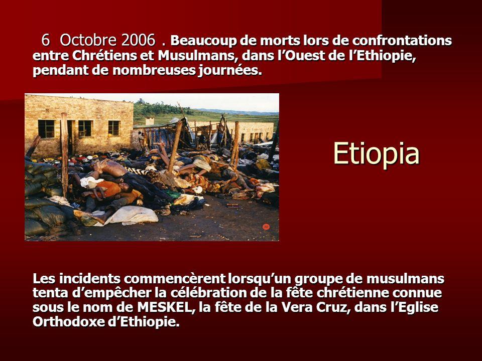 6 Octobre 2006 . Beaucoup de morts lors de confrontations entre Chrétiens et Musulmans, dans l'Ouest de l'Ethiopie, pendant de nombreuses journées.