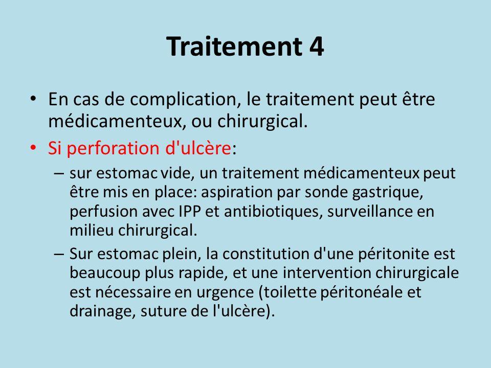Traitement 4 En cas de complication, le traitement peut être médicamenteux, ou chirurgical. Si perforation d ulcère: